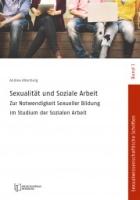 Sexualität und Soziale Arbeit: Zur Notwendigkeit Sexueller Bildung im Studium der Sozialen Arbeit