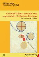 Geschlechtliche, sexuelle und reproduktive Selbstbestimmung: Praxisorientierte Zugänge